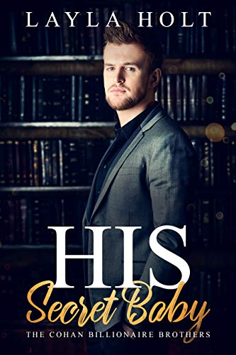 His Secret Baby (The Cohan Billionaire Brothers Book One)