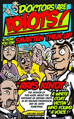 Free: Doctors Are Idiots! And How You Can Smarten 'Em Up