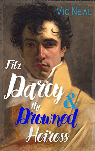 Free: Fitz Darcy and the Drowned Heiress: A Pride and Prejudice Continuation (Fitz Darcy Adventures Book 1)