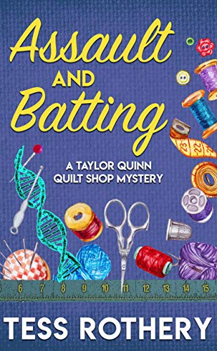 Assault and Batting: A Taylor Quinnn Quilt Shop Mystery