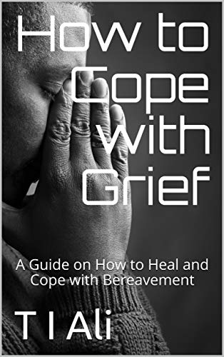 How to Cope with Grief: A Guide on How to Heal and Cope with Grief