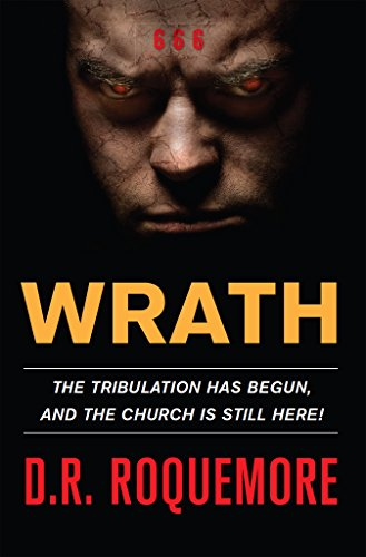Free: Wrath – The Tribulation Has Begun and The Church is Still Here!