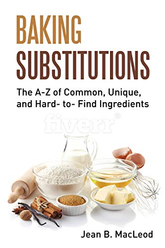 Baking Substitutions: The A-Z of Common, Unique, and Hard-to-Find Ingredients