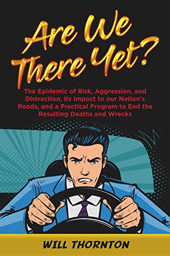 Free: Are We There Yet?: The Epidemic of Risk, Aggression, and Distraction, it's Impact to our Nation's Roads, and a Practical Program to End the Resulting Deaths and Wrecks