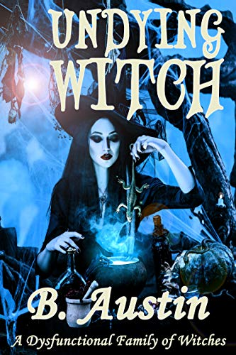 Free: Undying Witch (A Dysfunctional Family of Witches)