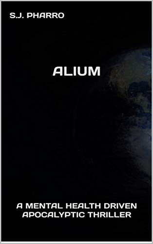 Free: Alium (A Mental Health Driven Apocalyptic Thriller)