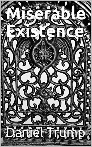 Miserable Existence