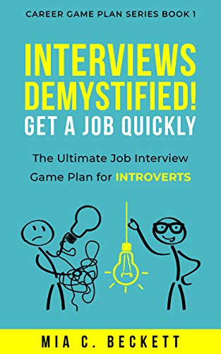 Interviews Demystified: Get a Job Quickly: The Ultimate Job Interview Game Plan for INTROVERTS (Career Game Plan Series Book 1)
