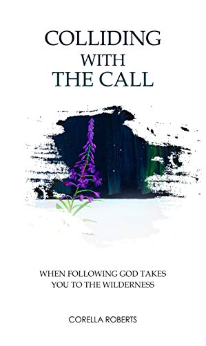 Free: Colliding with the Call: When Following God Takes You to the Wilderness