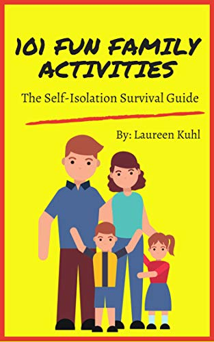 101 Fun Family Activities: The Self Isolation Survival Guide