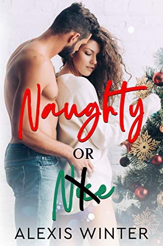 Naughty or Nice: A Friends to Lovers Christmas Romance