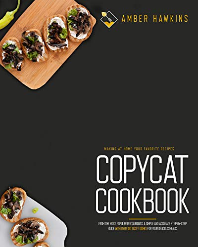 Free: Copycat Cookbook: Making at Home Your Favorite Recipes from the Most Popular Restaurants. A Simple and Accurate Step-By-Step Guide with Over 100 Tasty Dishes for Your Delicious Meals