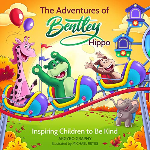 Free: The Adventures of Bentley Hippo: Inspiring Children to be Kind