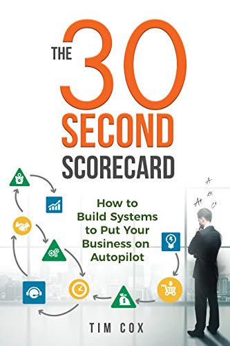 Free: The 30-Second Scorecard: How to Build Systems to Put Your Business on Autopilot