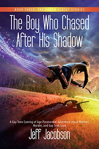 The Boy Who Chased After His Shadow: A Gay Teen Coming of Age Paranormal Adventure about Witches, Murder, and Gay Teen Love