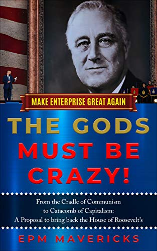 Free: Make Enterprise Great Again: The Gods Must Be Crazy!: Cradle of Communism to Catacomb of Capitalism