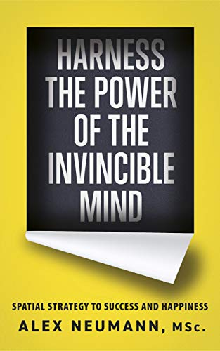 Harness the Power of the Invincible Mind: Spatial Strategy to Success and Happiness