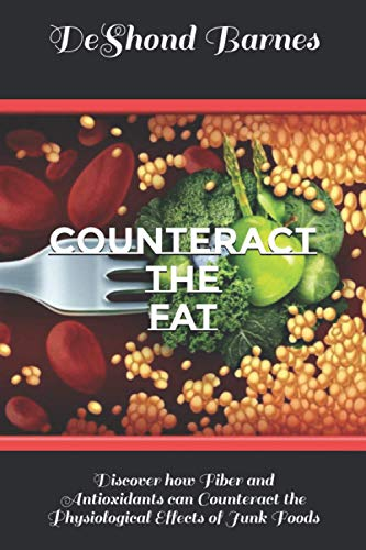 Counteract the Fat: Discover how Fiber and Antioxidants can Counteract the Physiological Effects of Junk Foods