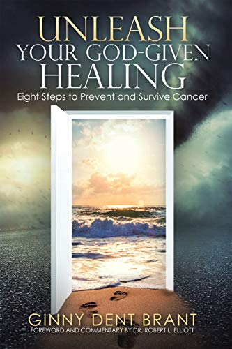 Unleash Your God-Given Healing: Eight Steps to Prevent and Survive Cancer