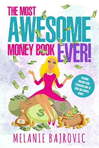 Free: The Most Awesome Money Book Ever -Teaching Children and Teenagers How to Earn Money