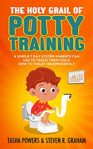 The Holy Grail of Potty Training: A Simple 7 Day System Parents Can Use to Teach Their Child How to Toilet Independently
