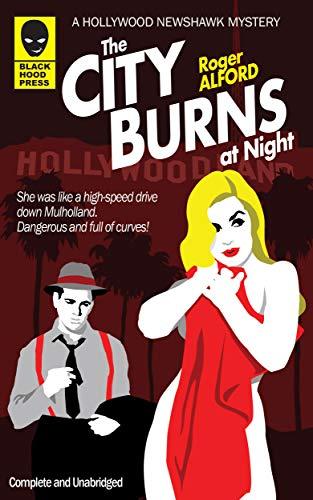 Free: The City Burns at Night (Hollywood Newshawk Book 1)
