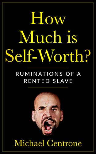 How Much is Self-Worth?: Ruminations of a Rented Slave