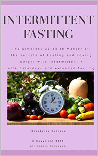 Intermittent Fasting -The simplest guide to master all the secrets of fasting and losing weight