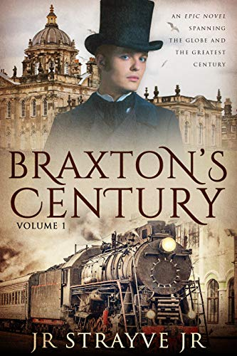 Braxton's Century: An Epic Novel Spanning The Globe And The Greatest Century