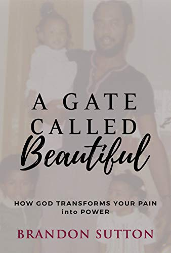 Free: A Gate Called Beautiful: How God Transforms Your Pain into Power