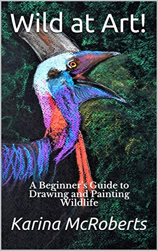 Wild at Art – A Beginner's Guide to Drawing and Painting Wildlife