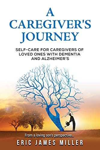 Free: A Caregiver's Journey: Self-Care For Caregivers of Loved Ones with Dementia and Alzheimer's
