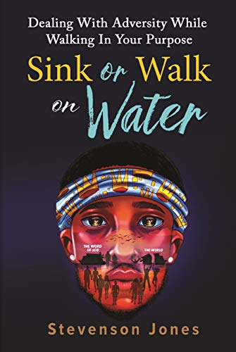 Sink or Walk on Water: Dealing With Adversity While Walking In Your Purpose
