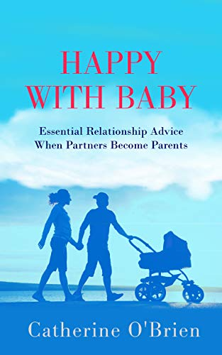 Happy With Baby: Essential Relationship Advice When Partners Become Parents