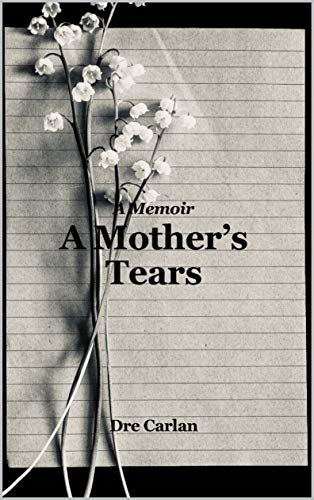 Free: A Mother's Tears: A Memoir