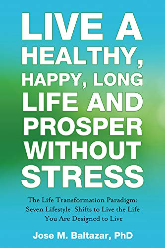 Free: Live a Healthy, Happy, Long Life and Prosper Without Stress: The Life Transformation Paradigm: Seven Lifestyle Shifts to Live the Life You are Designed to Live