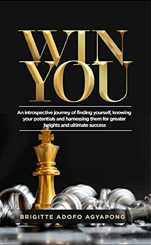 Win You : An introspective journey of finding yourself, knowing your potentials and harnessing them for greater heights and ultimate success