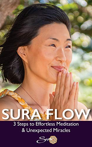 Sura Flow: 3 Steps to Effortless Meditation & Unexpected Miracles