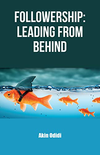 Followership: Leading From Behind