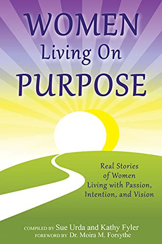 Women Living On Purpose: Real Stories of Women Living with Passion, Intention, and Vision