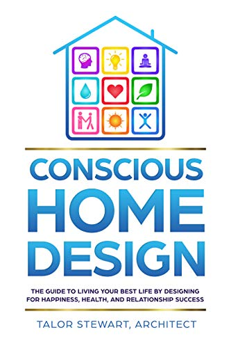 Free: Conscious Home Design: The Guide to Living Your Best Life by Designing for Happiness Health and Relationship Success