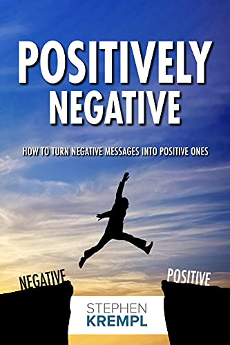 Free: Positively Negative: How to turn Negative Messages into Positive Ones