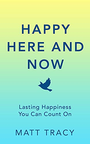 Free: Happy Here and Now: Lasting Happiness You Can Count On