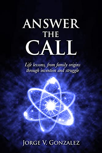 Free: Answer the Call: Life Lessons From Family Origins Through Invention and Struggle
