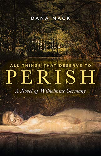 All Things That Deserve to Perish: A Novel of Wilhelmine Germany