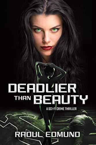 Deadlier than Beauty: A Sci-Fi Crime Thriller