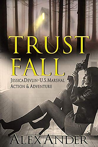 Trust Fall: A Fast-Paced Action Thriller (Jessica Devlin – U.S. Marshal Action & Adventure Book #1)