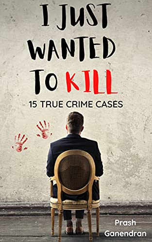 I Just Wanted To Kill:15 True Crime Cases