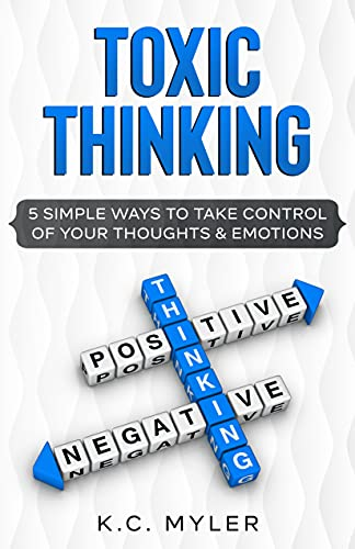 Toxic Thinking – 5 Simple Ways To Take Control of Your Thoughts & Emotions