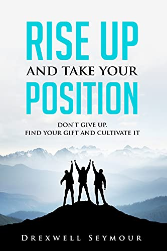 Free: Rise Up and Take Your Position: Don't give up. Find your Gift and Cultivate it